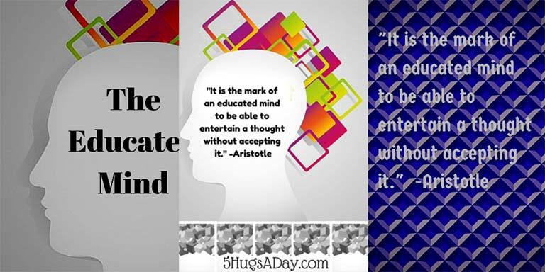 Do You Have an Educated Mind? via @5hugsaday | 5HugsADay.com