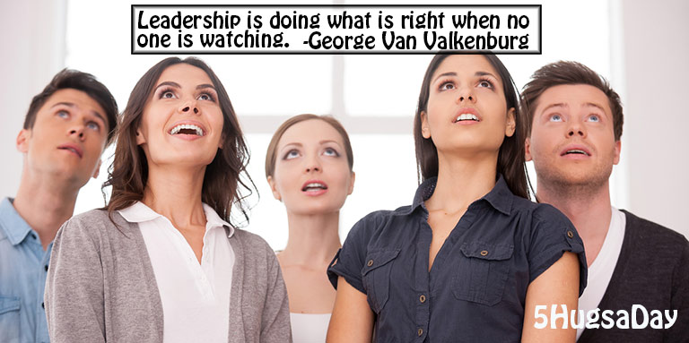 "Leadership is doing what is right when no one is watching."" -George Van Valkenburg http://5hugs.com/2s #5HugsADay #quote"