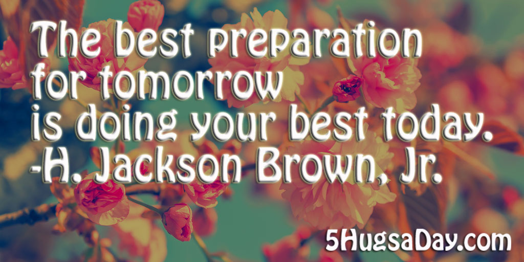 The Best Preparation for Tomorrow via @5hugsaday | 5HugsADay.com